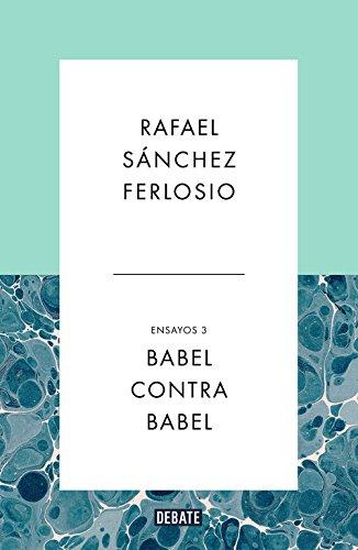 Babel Contra Babel. Ensayos 3 (DEBATE)