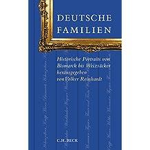 Deutsche Familien: Historische Portraits von Bismarck bis Weizsäcker