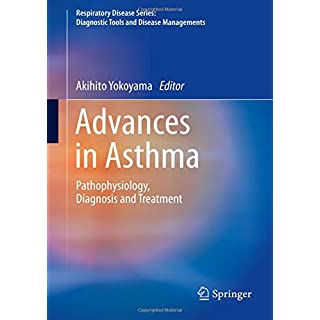 Advances in Asthma: Pathophysiology, Diagnosis and Treatment (Respiratory Disease Series: Diagnostic Tools and Disease Managements)