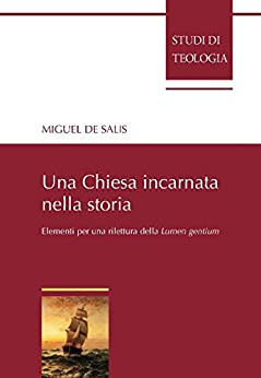 Una Chiesa incarnata nella storia: Elementi per una rilettura della Costituzione Lumen gentium di [de Salis Amaral, Miguel]
