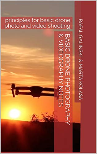 Basic Drone Photography & Videography Notes: principles for basic drone photo and video shooting (English Edition)