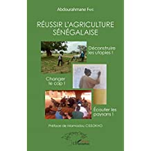 Réussir l'agriculture sénégalaise: Déconstruire les utopies ! Changer de cap ! Ecouter les paysans !
