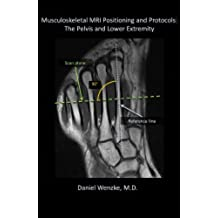 Musculoskeletal MRI Positioning and Protocols: The Pelvis and Lower Extremity (English Edition)
