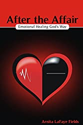 After the Affair: Emotional Healing God's Way