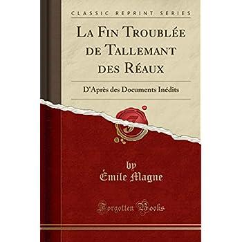 La Fin Troublée de Tallemant Des Réaux: D'Après Des Documents Inédits (Classic Reprint)