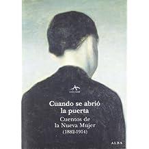 Cuando se abrió la puerta: Cuentos de la nueva mujer (1892-1914) (Clásica Maior)
