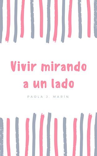 Vivir mirando a un lado por Paola J. Marín