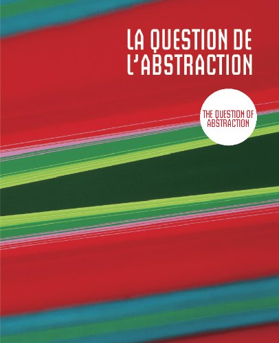 La Question de l'abstraction/The Question of Abstraction