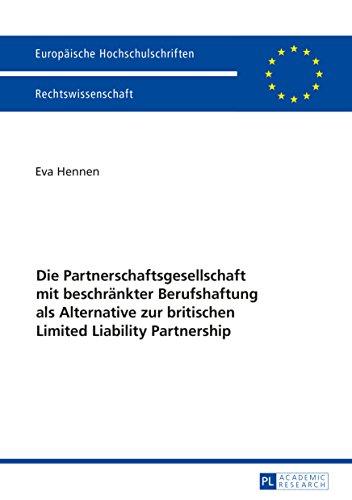 Die Partnerschaftsgesellschaft mit beschraenkter Berufshaftung als Alternative zur britischen Limited Liability Partnership (Europaeische Hochschulschriften Recht 5830)