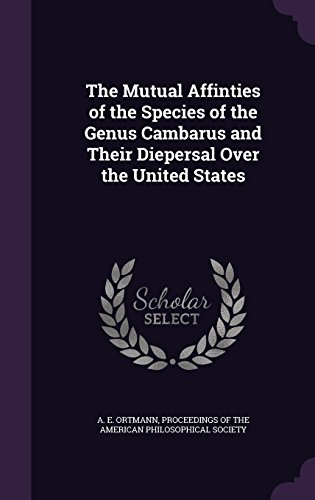 The Mutual Affinties of the Species of the Genus Cambarus and Their Diepersal Over the United States