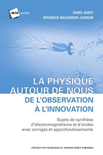 La physique autour de nous : de l'observation à l'innovation: Sujets de synthèse d'électromagnétisme et d'ondes avec corrigés et approndissements. par Véronique Massardier-Jourdan