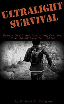 Survival Ultralight: Prepping a Small and Light Bug Out Bag With Essentials and Gear That Could Save Your Life (English Edition) von [Thompson, Richard A.]