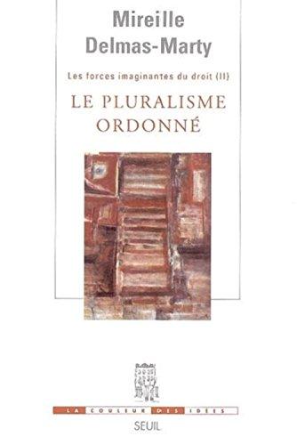 Le Pluralisme ordonn. Les Forces imaginantes du droit, 2