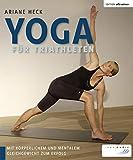 Yoga für Triathleten: Mit körperlichem und mentalem Gleichgewicht zum Erfolg - Ariane Heck