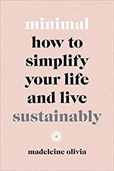 Minimal: How to simplify your life and live sustainably (English Edition) van [Olivia, Madeleine]