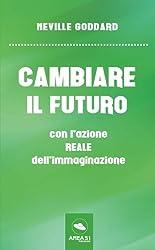 Cambiare il futuro: con l'azione REALE dell'immaginazione