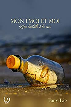 Mon émoi et moi: Une bouteille à la mer