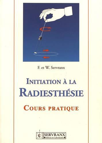 Initiation à la radiesthésie par Félix Servranx, William Servranx