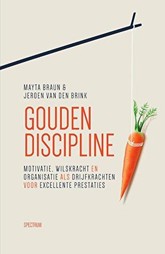 Gouden discipline: motivatie, wilskracht en organisatie als drijfkrachten voor excellente prestaties