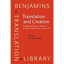 Translation and Creation: Reading of Western Literature in Early Modern China, 1840-1918 (Benjamins Translation Library, Band 25)