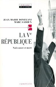 La Cinquième République : Naissance et mort  par Jean-Marie Donegani