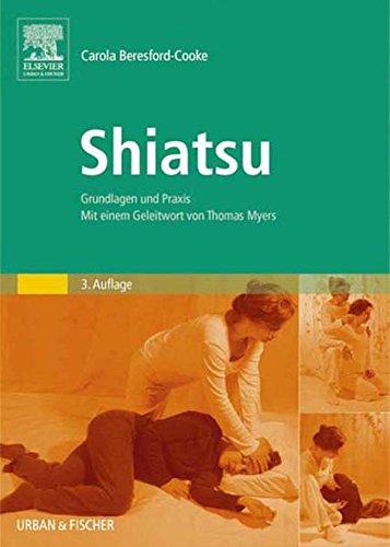 Shiatsu: Grundlagen und Praxis. Mit einem Geleitwort von Thomas Myers