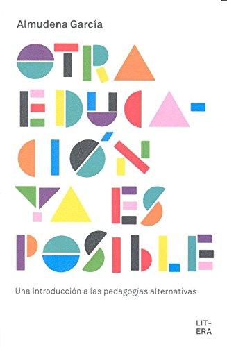 OTRA EDUCACIÓN YA ES POSIBLE: UNA INTRODUCCIÓN A LAS PEDAGOGÍAS ALTERNATIVAS por ALMUDENA GARCÍA