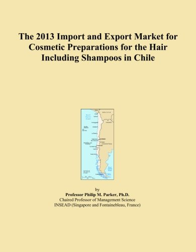 The 2013 Import and Export Market for Cosmetic Preparations for the Hair Including Shampoos in Chile
