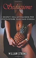 Idea Regalo - SEDUZIONE: I segreti dell'attrazione per conquistare qualsiasi donna