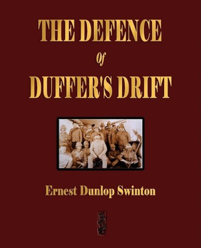 The Defence Of Duffer's Drift - A Lesson in the Fundamentals of Small Unit Tactics por Ernest Dunlop Swinton