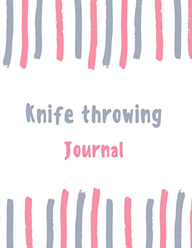 Knife throwing Journal: 100 pages College Ruled Lined Journal/Notebook - 8.5 x 11 Large Log Book/Notepad (Women's Hobbies Journal Series Volume 81, Band 81) Serie Carving Fork