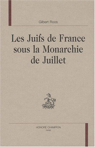 Les juifs de France sous la monarchie de juillet par Gilbert Roos