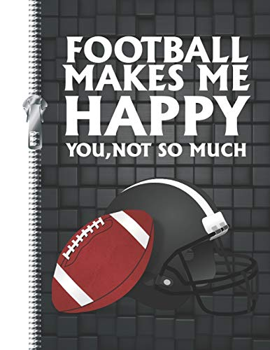 Football Makes Me Happy, You Not So Much: Boys Sports College Ruled Composition Writing Notebook