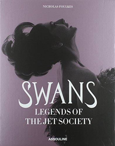 Swans, Legends of the Jet Society by Nick Foulkes (25-Aug-2013) Hardcover