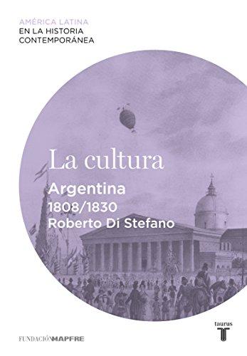 La cultura. Argentina (1808-1830) por Roberto Di Stefano