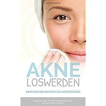 Akne loswerden kein Grund um sich zu verstecken: Natürliche Tipps für mehr Lebensgefühl und ein gesünderes Hautbild (German Edition)