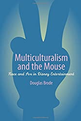 Multiculturalism and the Mouse: Race and Sex in Disney Entertainment