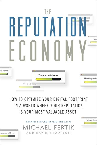 The Reputation Economy: How to Optimize Your Digital Footprint in a World Where Your Reputation Is YourMost Valuable Asset