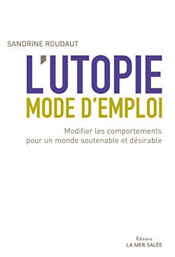 L'utopie, mode d'emploi: Pour libérer l'inspiration, convaincre et modifier les comportements