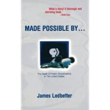 Made Possible by...: Death of Public Broadcasting in the United States by James Ledbetter (18-Dec-1998) Paperback