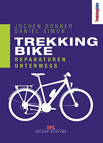 Trekking Bike: Reparaturen unterwegs (German Edition) di Daniel Simon,Jochen Donner