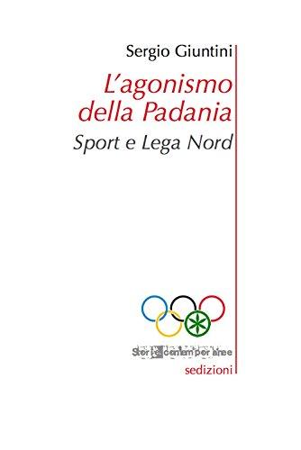 L'agonismo della Padania. Sport e Lega Nord (Storia contemporanea) por Sergio Giuntini