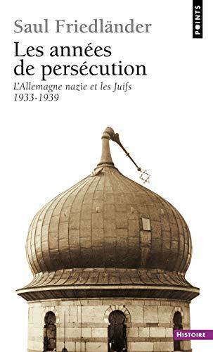 Les Années de persécution. L'Allemagne nazie et les Juifs (1933-1939) (1)