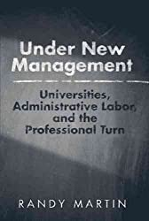 [Under New Management: Universities, Administrative Labor, and the Professional Turn] (By: Randy Martin) [published: July, 2012]