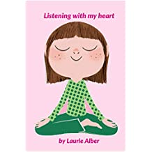 Listening with My Heart: A Complete Guide to Encouraging Children Express Their Emotions and Understand Their Feelings to Feel Calm and Focused Anytime (English Edition)