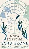 Schutzzone: Roman von Nora Bossong