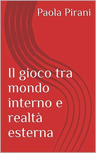 il-gioco-tra-mondo-interno-e-realta-esterna-saggi-italian-edition