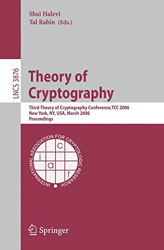 Theory of Cryptography: Third Theory of Cryptography Conference, TCC 2006, New York, NY, USA, March 4-7, 2006, Proceedings (Lecture Notes in Computer Science)