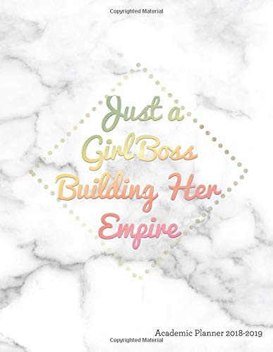 Just a Girl Boss Building Her Empire Academic Planner 2018-2019: Motivational Quote Aug 2018 - July 2019 Weekly View To Do Lists, Goal-Setting, Class Schedules More Marble and Gold