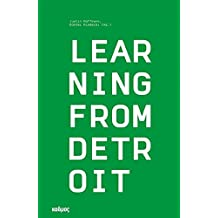 Learning from Detroit. Neue Strategien urbaner Krisenbewältigung